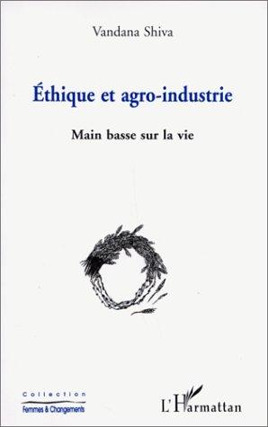 éthique et agro-industrie ; main basse sur la vie