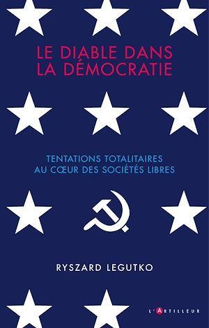 Le diable dans la démocratie ; tentations totalitaires au coeur des sociétés libres