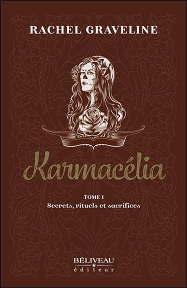 Karmacélia t.1 ; secrets, rituels et sacrifices