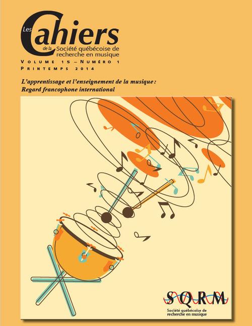 Les Cahiers de la Société québécoise de recherche en musique. Vol. 15 No 1, Printemps 2014
