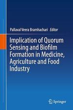 Implication of Quorum Sensing and Biofilm Formation in Medicine, Agriculture and Food Industry  - Pallaval Veera Bramhachari