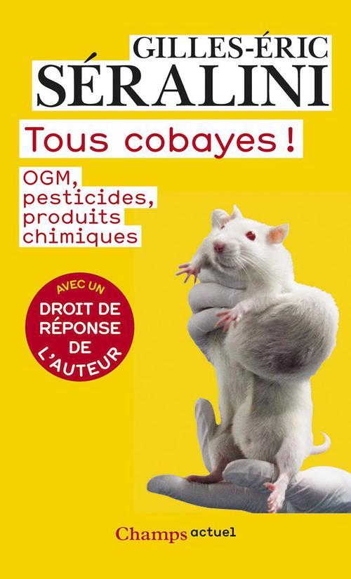 tous cobayes ! OGM, pesticides, produits chimiques