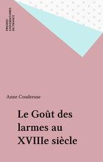 Vente EBooks : Le Goût des larmes au XVIIIe siècle  - Anne COUDREUSE