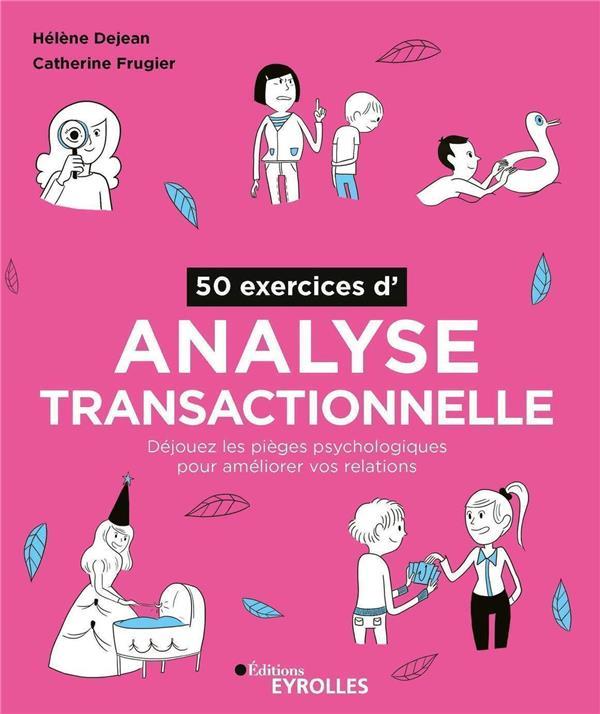50 exercices d'analyse transactionnelle : déjouez les pièges psychologiques pour améliorer vos relations (2e édition)