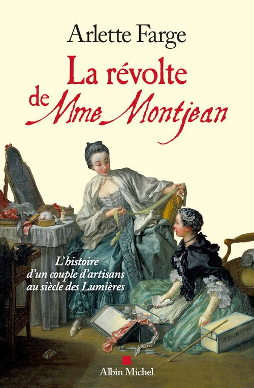 La révolte de Mme Montjean ; l'histoire d'un couple d'artisans au siècle des Lumières