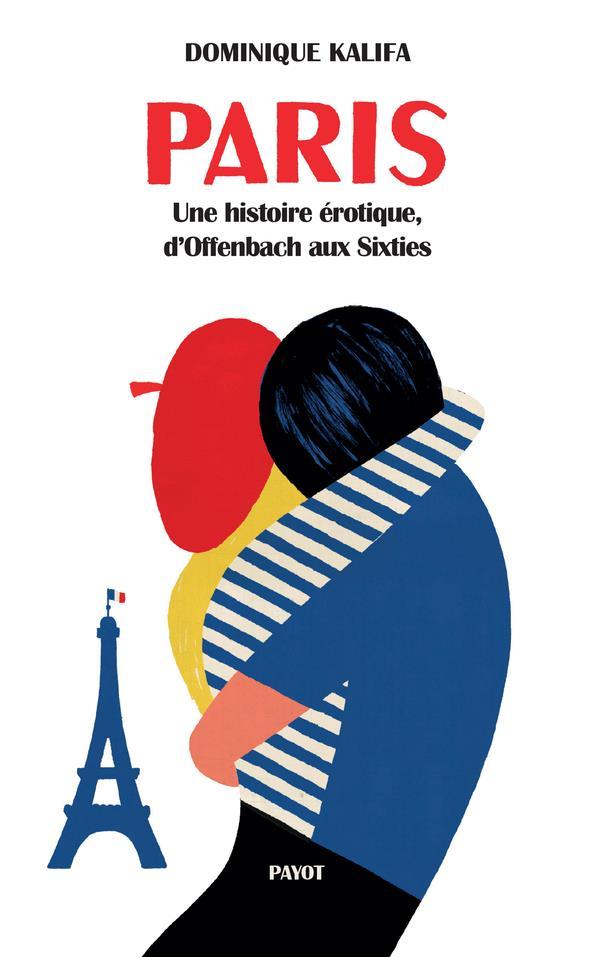 Paris ; une histoire érotique, d'Offenbach aux Sixties