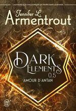 Vente Livre Numérique : Dark Elements (Tome 0.5) - Amour d'antan  - Jennifer L. Armentrout
