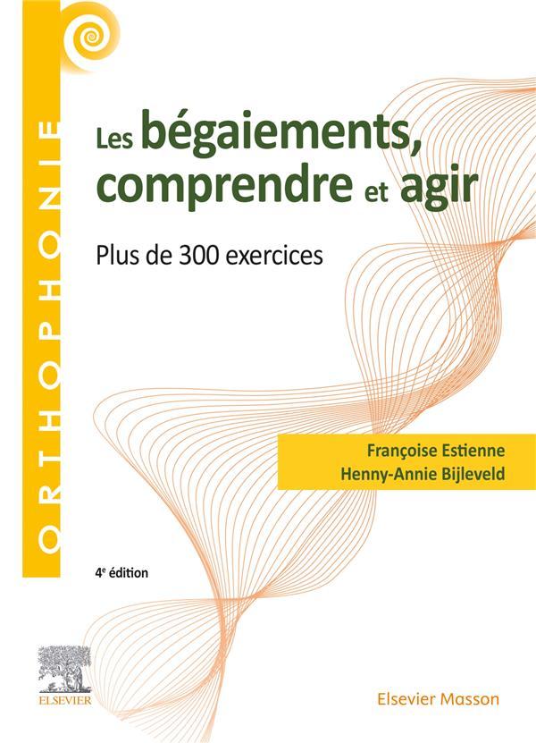 LES BEGAIEMENTS, COMPRENDRE ET AGIR  -  PLUS DE 300 EXERCICES (4E EDITION)  BIJLEVELD, HENNY-ANNIE