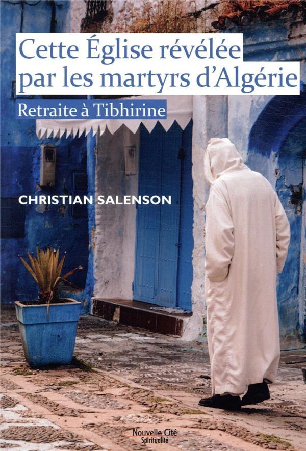 Cette Eglise révélée par les martyrs d'Algérie ; retraite à Tibhirine