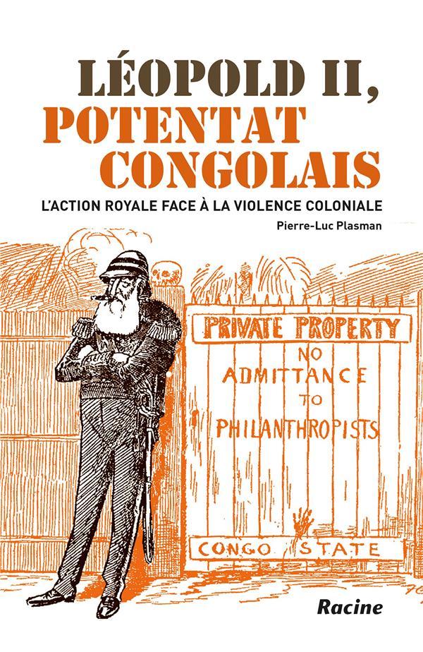 Léopold II, potentat congolais ; l'action royale face à la violence coloniale