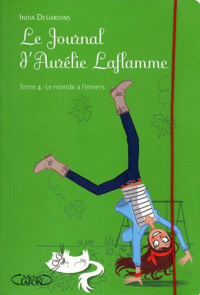 LE JOURNAL D'AURELIE LAFLAMME - TOME 4 LE MONDE A L'ENVERS - VOL4 DESJARDINS, INDIA