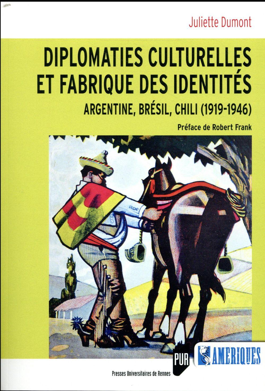 Diplomaties culturelles et fabrique des identités ; Argentine, Brésil, chili (1919-1946)