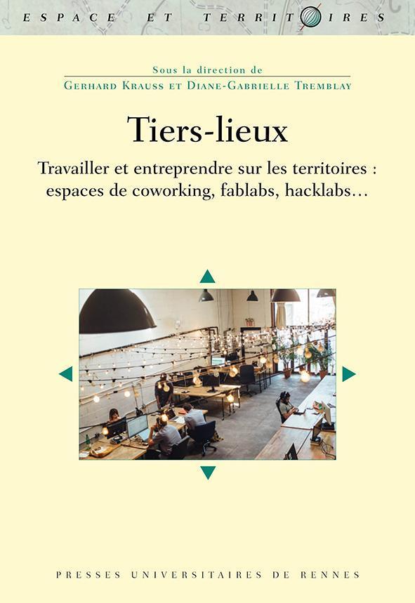 tiers-lieux ; travailler et entreprendre sur les territoires : espaces de coworking, fablabs, hacklabs...
