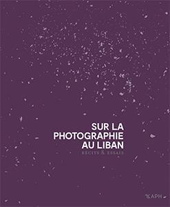 Sur la photographie au Liban ; récits et essais
