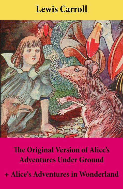 The Original Version of Alice´s Adventures Under Ground + Alice's Adventures in Wonderland