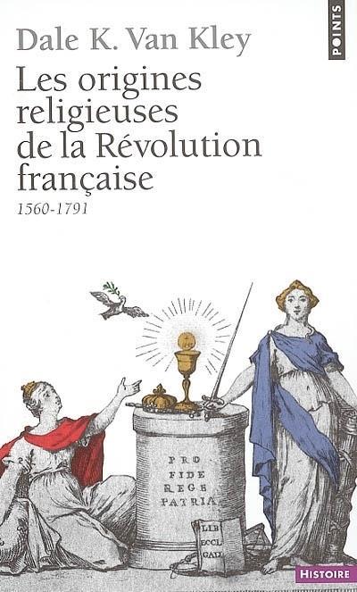 LES ORIGINES RELIGIEUSES DE LA REVOLUTION FRANCAISE  -  1560-1791
