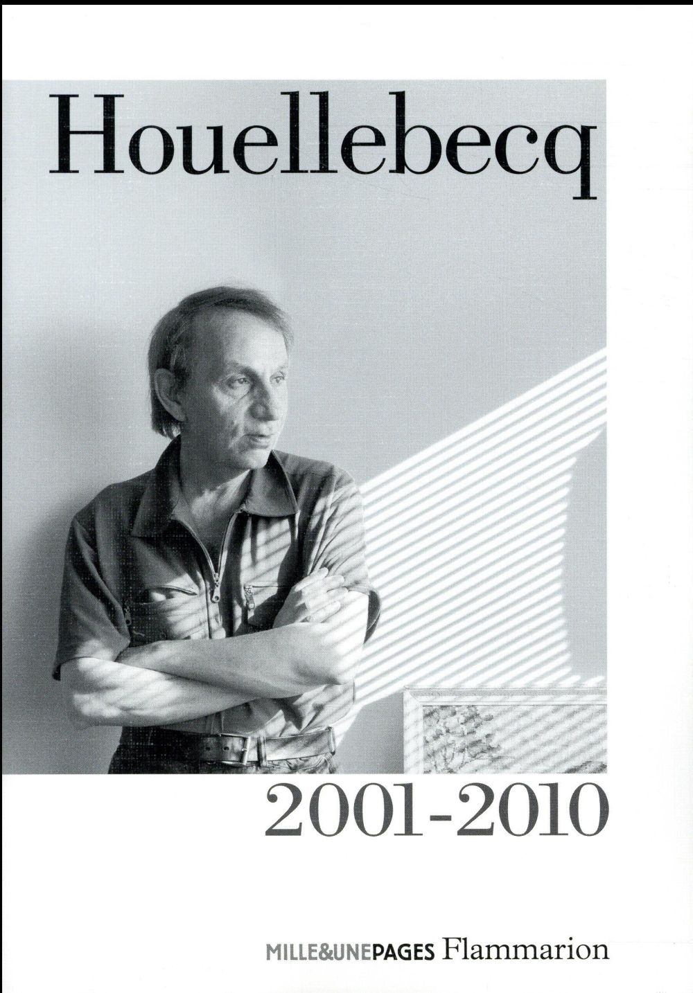 Houellebecq 2001-2010 : plateforme, la possibilité d'une île, interventions, la carte et le territoire