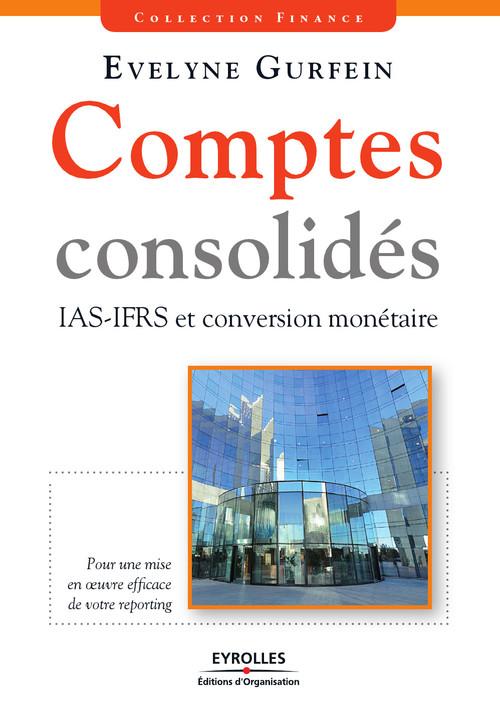 Comptes consolidés ; IAS-IFRS et conversion monétaire ; pour une mise en oeuvre efficace de votre reporting