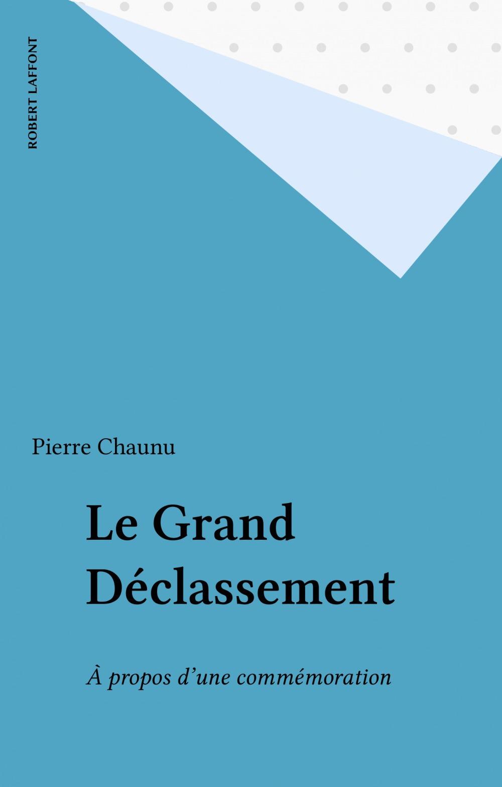 Le Grand Déclassement  - Pierre Chaunu