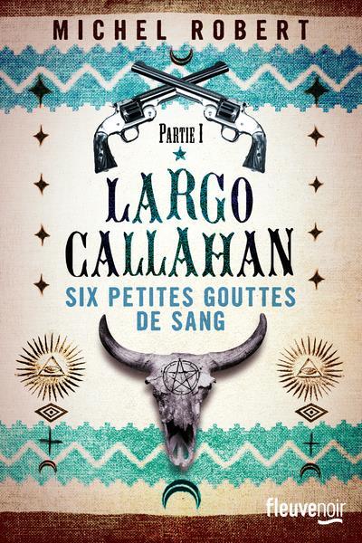 Largo Callahan ; six petites gouttes de sang T.1