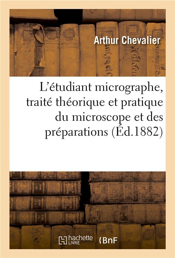 l'etudiant micrographe, traite theorique et pratique du microscope et des preparations - 3e edition