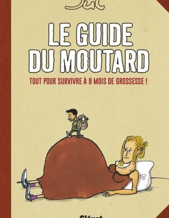le guide du moutard ; tout pour survivre à 9 mois de grossesse