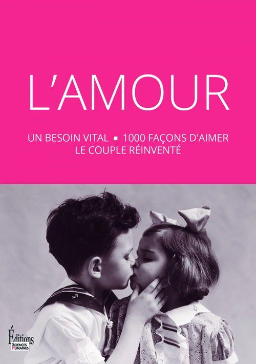 L'Amour : un besoin vital - 1000 façons d'aimer le couple réinventé
