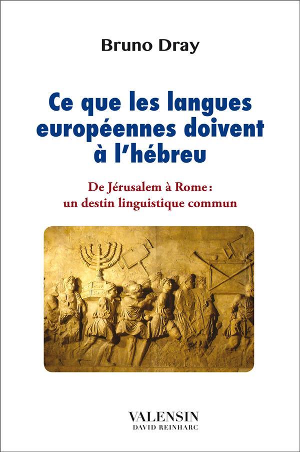 Ce que les langues européennes doivent à l'hébreu ; de Jérusalem à Rome : un destin linguistique commun