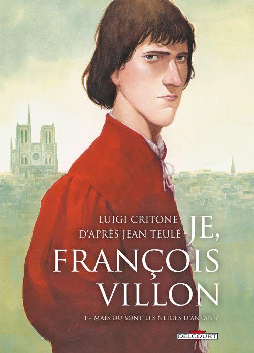 Je, François Villon T.1 ; mais où sont les neiges d'antan ?