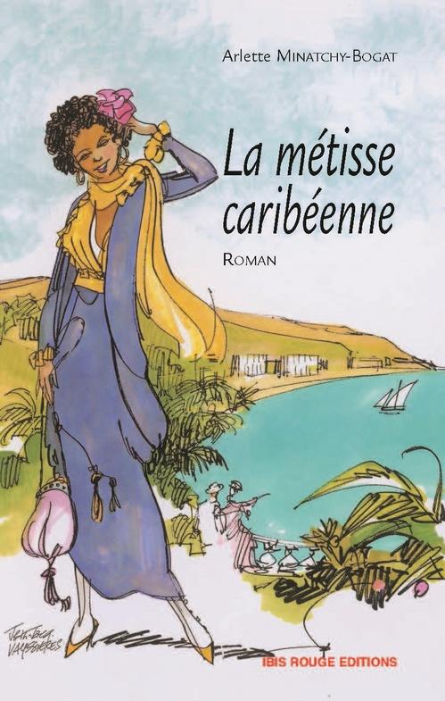 La métisse caribéenne  - Minatchy-Bogat Arlet  - Arlette Minatchy-Bogat
