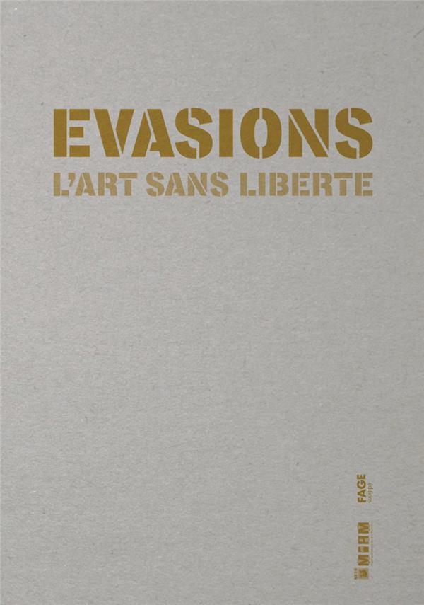 EVASIONS L'ART SANS LIBERTE
