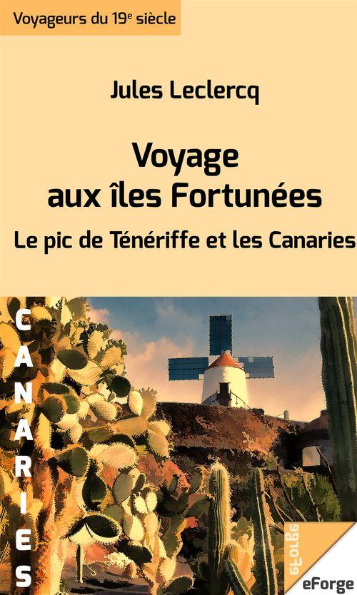 Voyage aux îles Fortunées - Le pic de Ténériffe et les Canaries