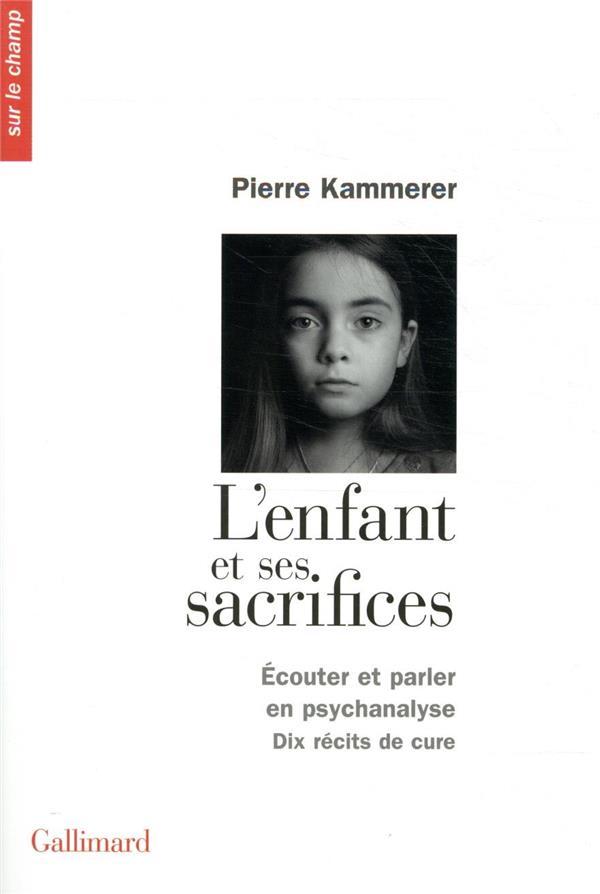 L'enfant et ses sacrifices ; écouter et parler en psychanalyse ; dix récits de cure
