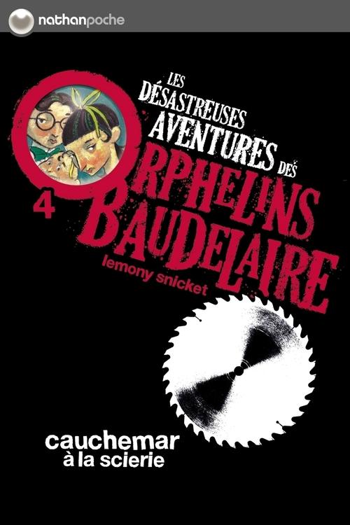 les désastreuses aventures des orphelins Baudelaires t.4 ; cauchemar à la scierie