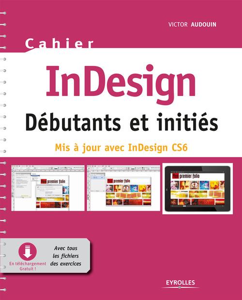cahier indesign CS6 ; débutants et initiés