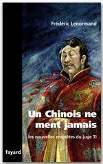 Un chinois ne ment jamais ; les nouvelles enquêtes du juge Ti