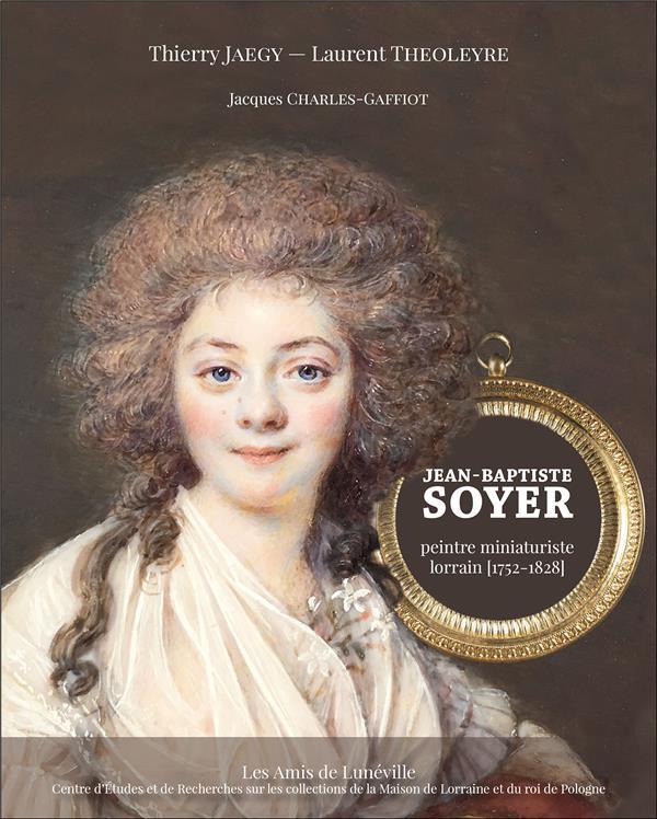 Jean-Baptiste Soyer ; peintre miniaturiste lorrain (1752-1828)