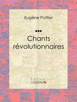 Vente EBooks : Chants révolutionnaires  - Eugène Pottier