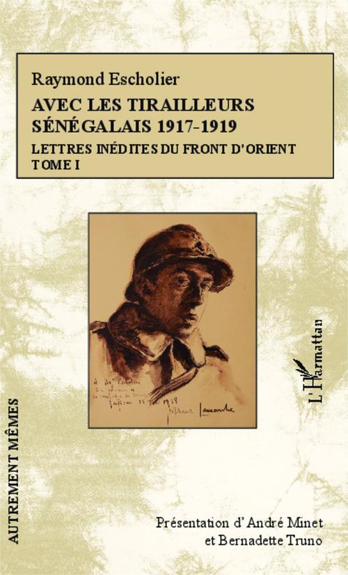 Avec les tirailleurs Sénégalais 1917-1919 t.1 ; lettres indedites du front d'orient