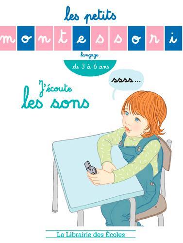 Les petits Montessori ; j'écoute les sons ; de 3 à 6 ans