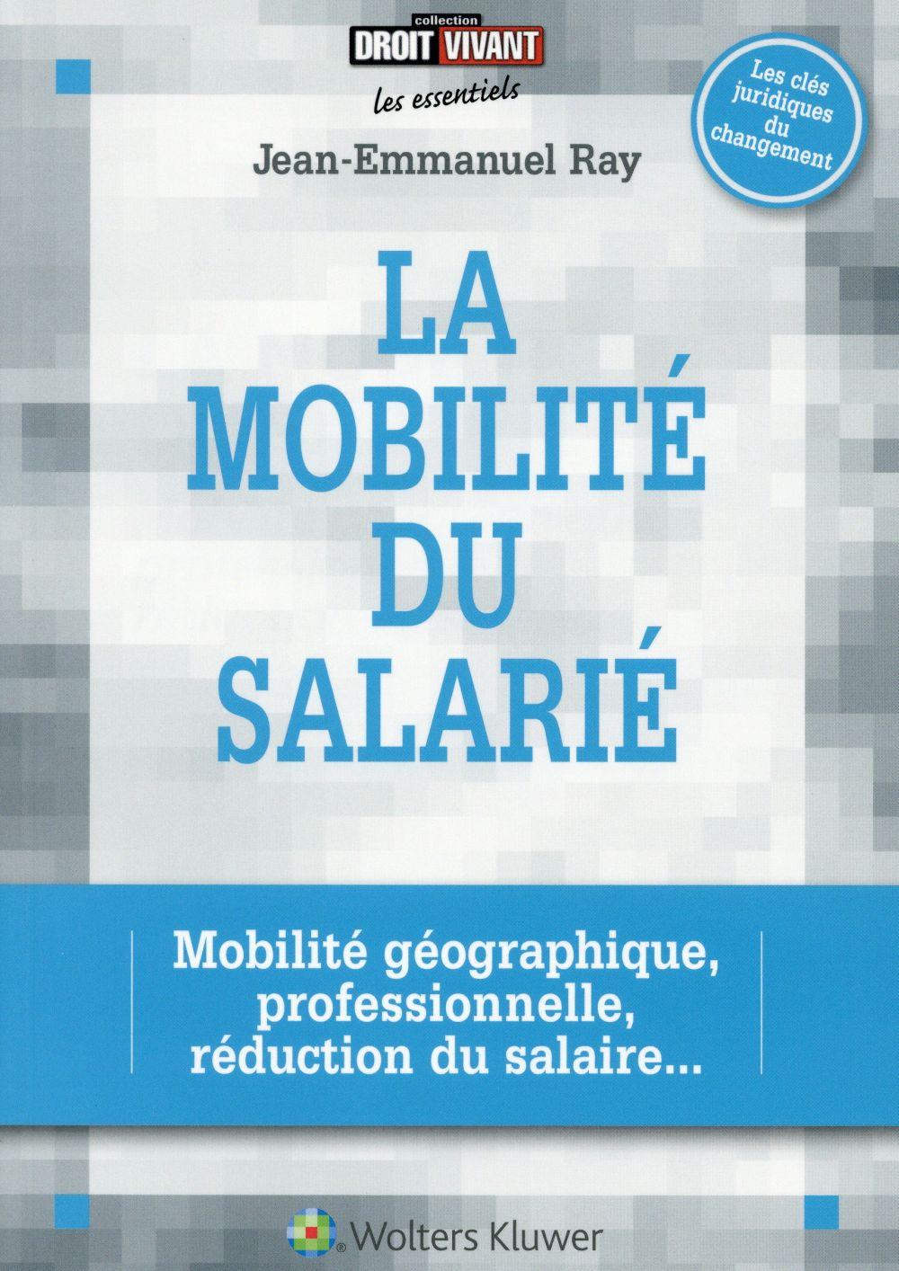 La mobilité du salarié ; mobilité géographique, professionnelle, réduction du salaire