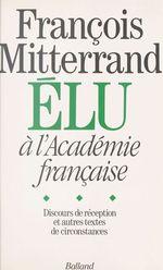 Vente EBooks : François Mitterrand élu à l'Académie française : Discours de réception et autres textes de circonstance  - Jean-Michel Royer - Collectif