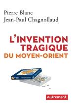 Vente EBooks : L'invention tragique du Moyen-Orient  - Jean-Paul Chagnollaud - Pierre BLANC