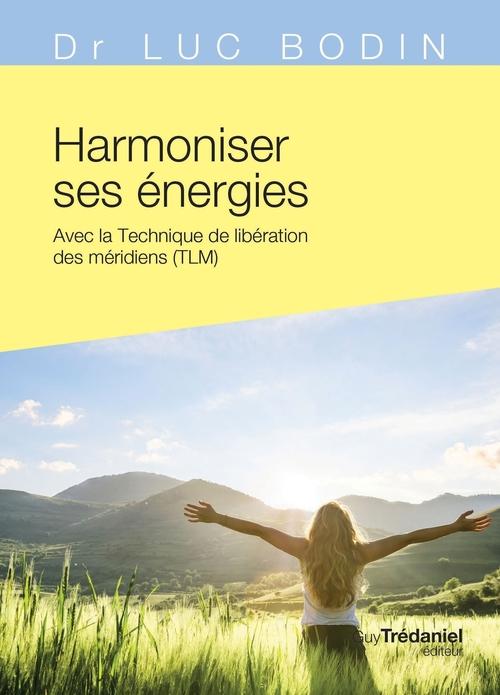 Harmoniser ses énergies ; avec la technique de libération des méridiens (TLM)