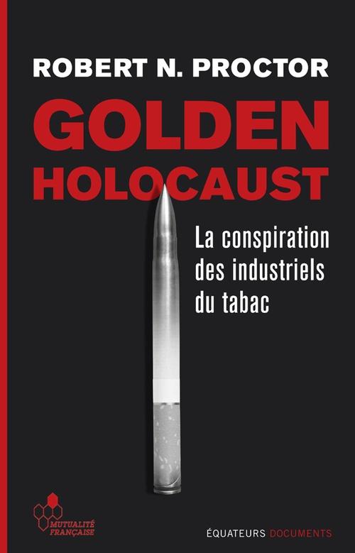 Golden holocaust ; la conspirationdes industriels du tabac