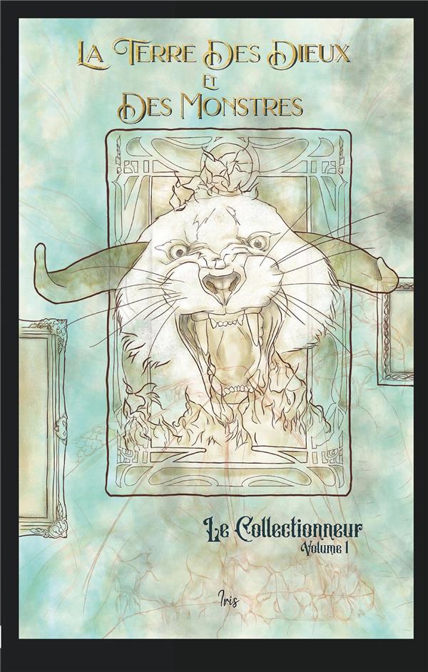 La terre des dieux et des monstres t.1 ; le collectionneur
