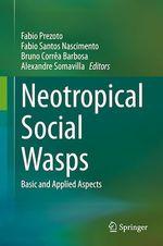 Neotropical Social Wasps  - Fabio Prezoto - Bruno Correa Barbosa - Fabio Santos Nascimento - Alexandre Somavilla