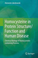 Homocysteine in Protein Structure/Function and Human Disease  - Hieronim Jakubowski