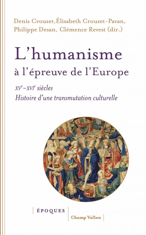 l'humanisme à l'épreuve de l'Europe ; XVe-XVIe siècle, histoire d'une transmutation culturelle