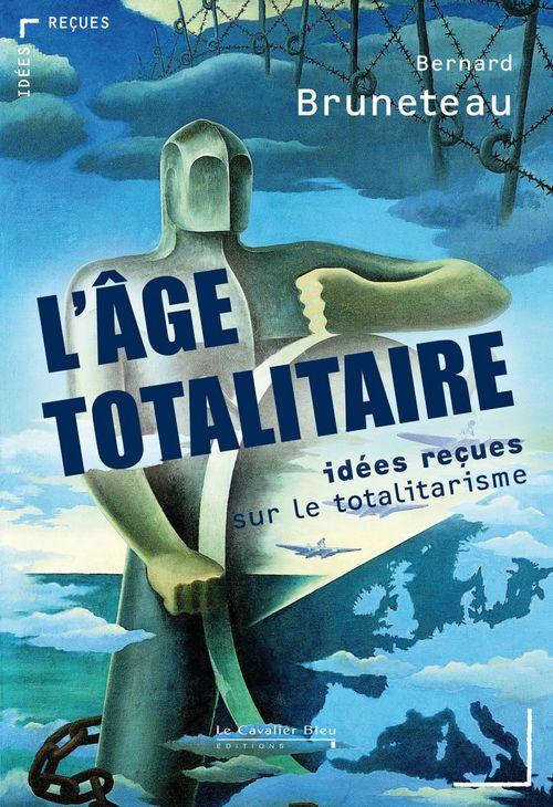 L'âge totalitaire ; idées reçues sur le totalitarisme